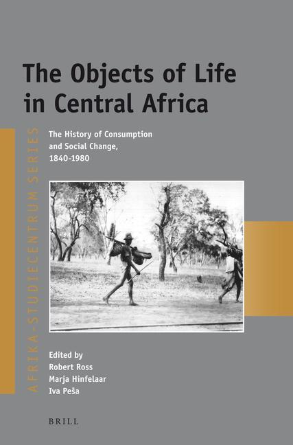 The Objects of Life in Central Africa: The History of Consumption and Social Change, 1840-1980.pdf