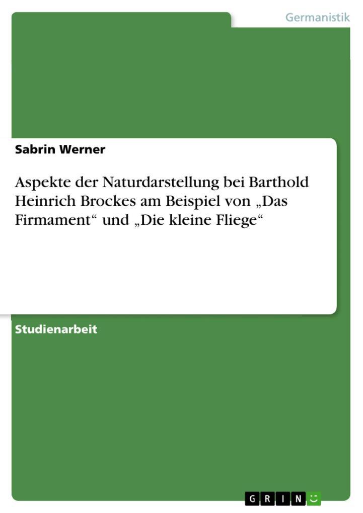 Aspekte der Naturdarstellung bei Barthold Heinrich Brockes am Beispiel von Das Firmament und Die kleine Fliege.pdf