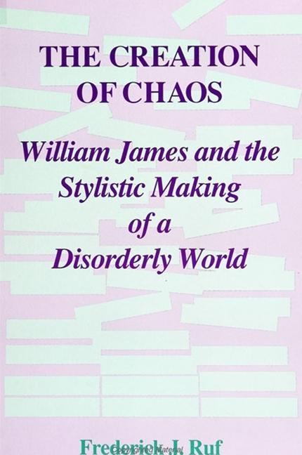 The Creation of Chaos: William James and the Stylistic Making of a Disorderly World.pdf