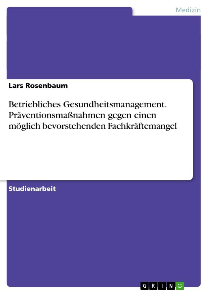 Betriebliches Gesundheitsmanagement. Präventionsmaßnahmen gegen einen möglich bevorstehenden Fachkrä.pdf