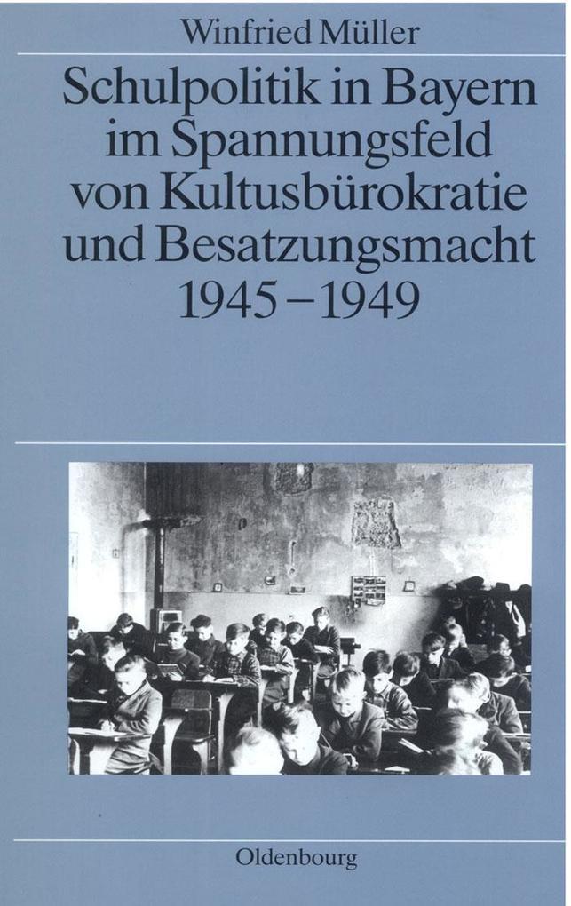 Schulpolitik in Bayern im Spannungsfeld von Kultusbürokratie und Besatzungsmacht 1945-1949.pdf