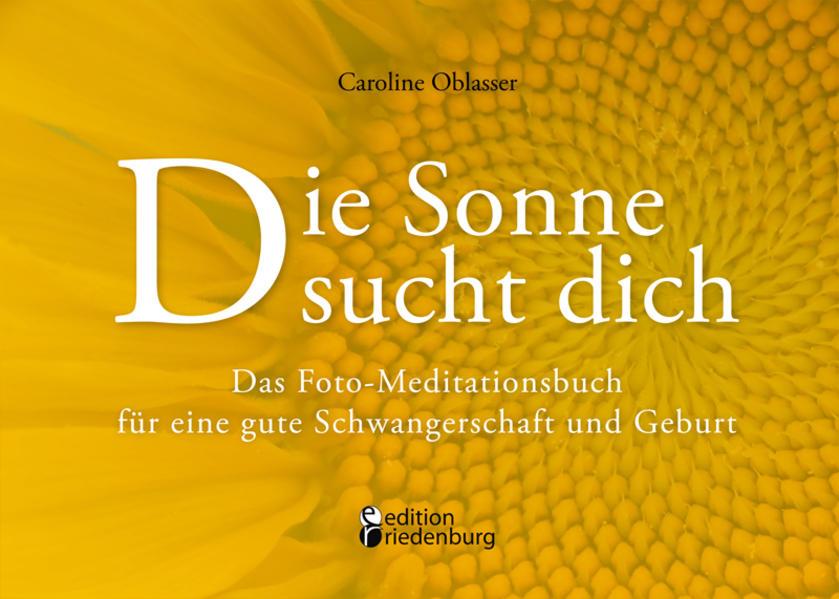 Die Sonne sucht dich - Das Foto-Meditationsbuch für eine gute Schwangerschaft und Geburt.pdf