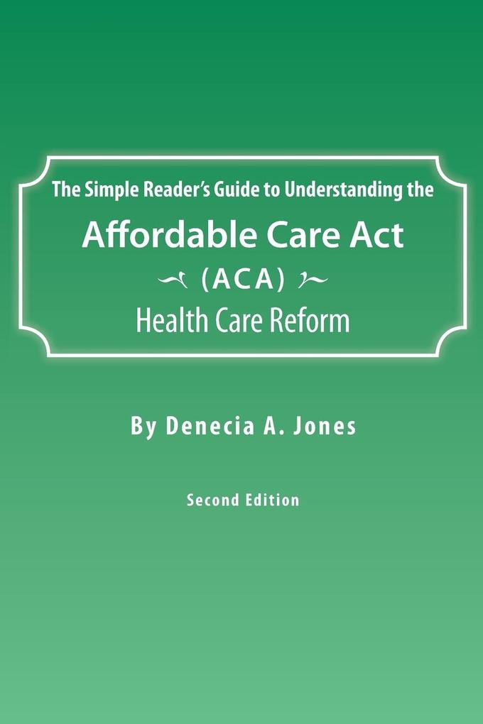 The Simple Readers Guide to Understanding the Affordable Care ACT (ACA) Health Care Reform.pdf