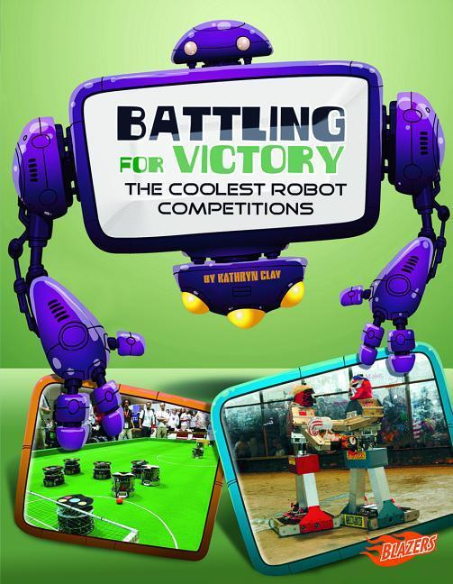 Battling for Victory: the Coolest Robot Competitions (the World of Robots).pdf