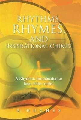 Rhythms, Rhymes, and Inspirational Chimes: A Rhythmic Introduction to Basic Bible Truths..pdf