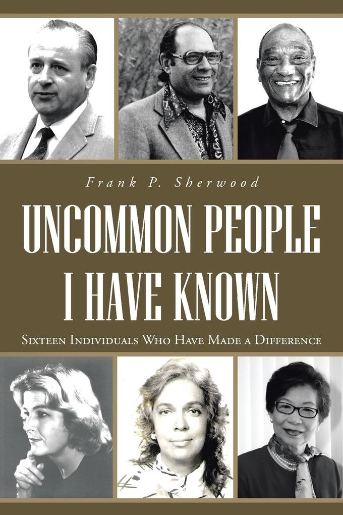 Uncommon People I Have Known: Sixteen Individuals Who Have Made a Difference.pdf