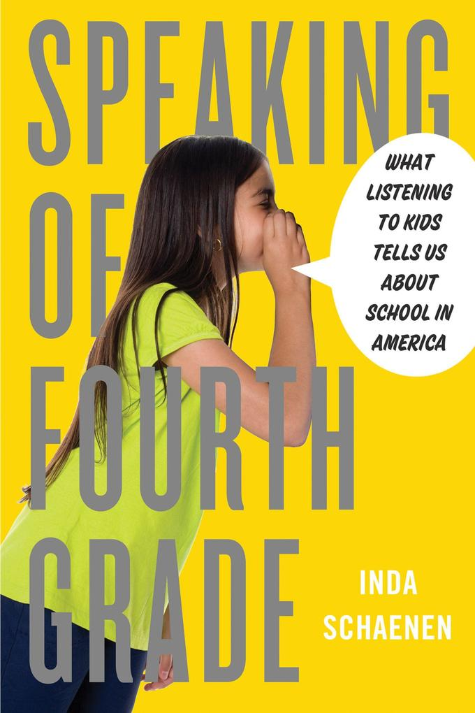 Speaking of Fourth Grade: What Listening to Kids Tells Us about School in America.pdf
