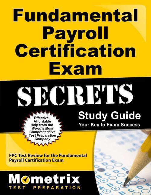 Fundamental Payroll Certification Exam Secrets Study Guide: Fpc Test Review for the Fundamental Payroll Certification Exam.pdf