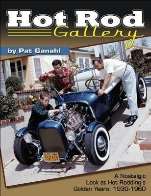 Hot Rod Gallery: A Nostalgic Look at Hot Roddings Golden Years: 1930-1960.pdf