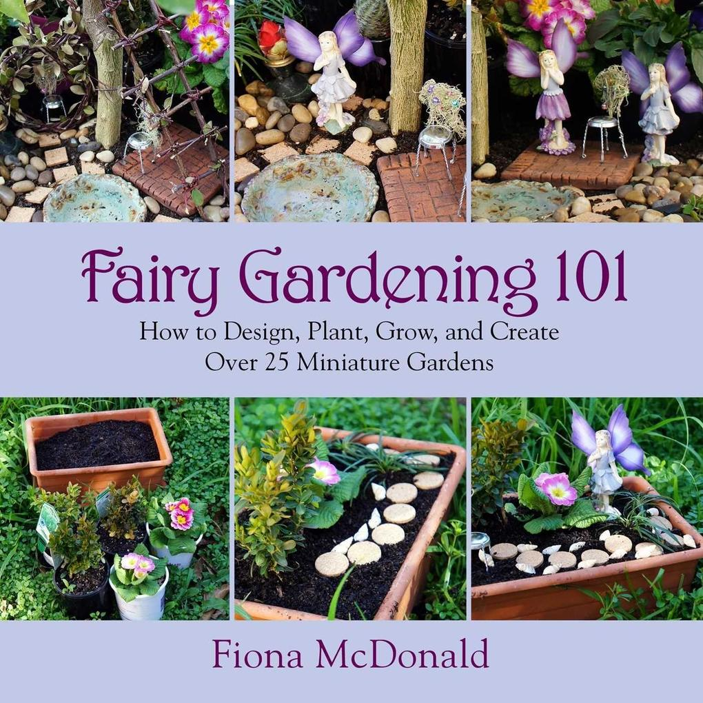 Fairy Gardening 101: How to Design, Plant, Grow, and Create Over 25 Miniature Gardens.pdf