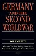 Germany and the Second World War Volume IX/II: German Wartime Society 1939-1945: Exploitation, Interpretations, Exclusion