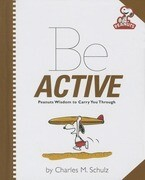 Be Active: Peanuts Wisdom to Carry You Through