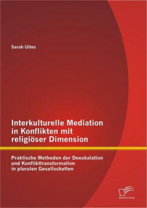 Interkulturelle Mediation in Konflikten mit religiöser Dimension: Praktische Methoden der Deeskalation und Konflikttransformation in pluralen Gesellschaften.pdf