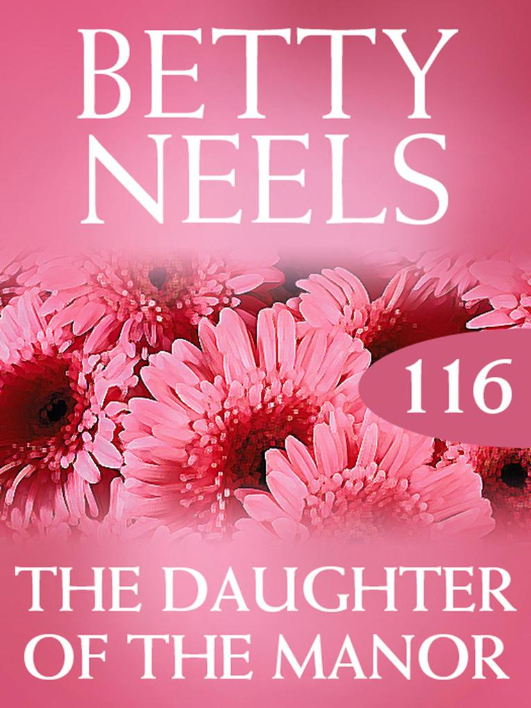 The Daughter of the Manor (Mills & Boon M&B) (Betty Neels Collection, Book 116).pdf
