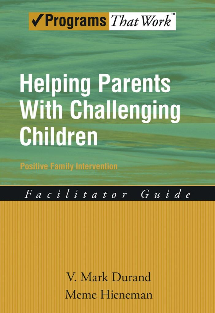 Helping Parents with Challenging Children Positive Family Intervention Facilitator Guide.pdf