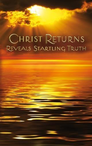Christ Returns - Reveals Startling Truth.pdf