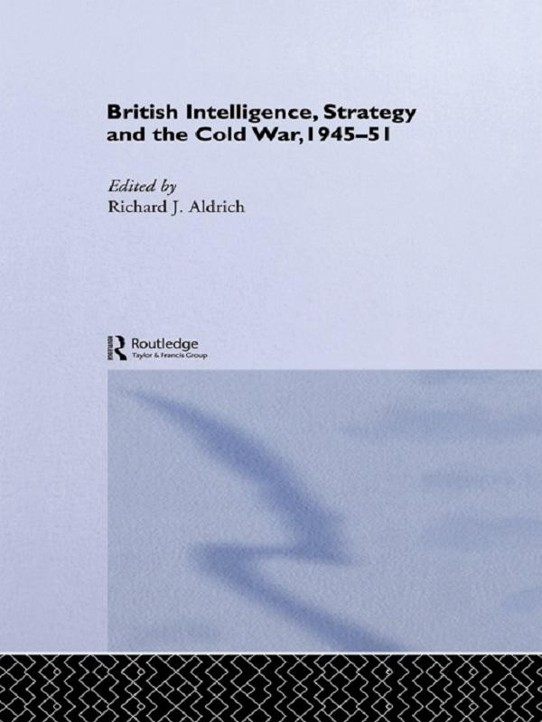 British Intelligence, Strategy and the Cold War, 1945-51.pdf
