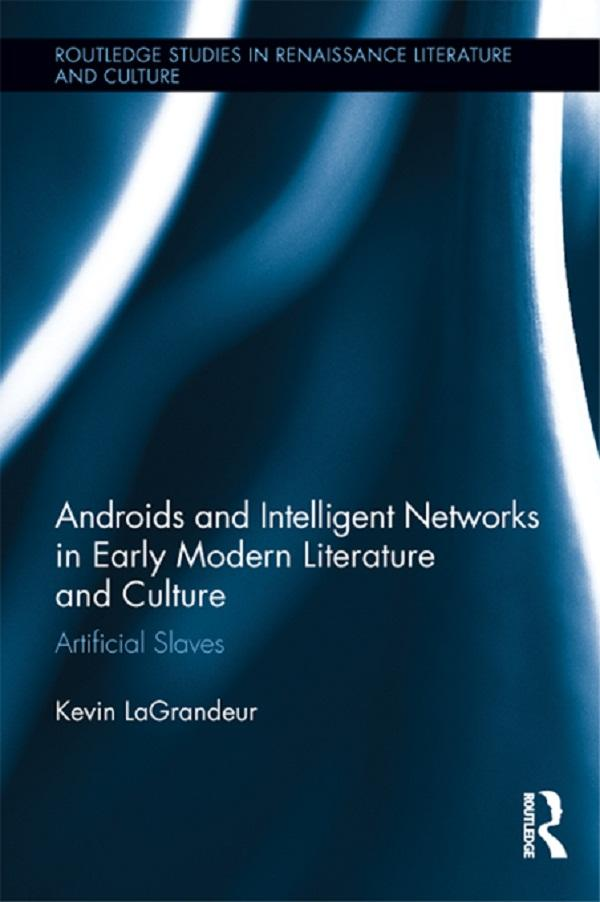Androids and Intelligent Networks in Early Modern Literature and Culture.pdf