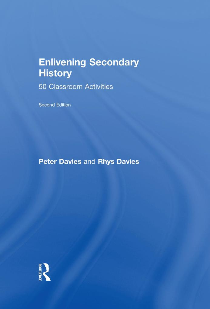 Enlivening Secondary History: 50 Classroom Activities for Teachers and Pupils.pdf