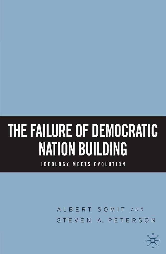 The Failure of Democratic Nation Building: Ideology Meets Evolution.pdf