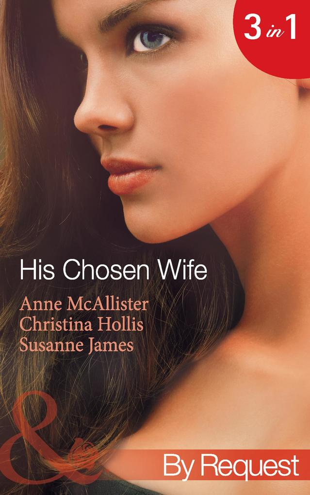 His Chosen Wife: Antonides Forbidden Wife / The Ruthless Italians Inexperienced Wife / The Millionaires Chosen Bride (Mills & Boon By Request).pdf