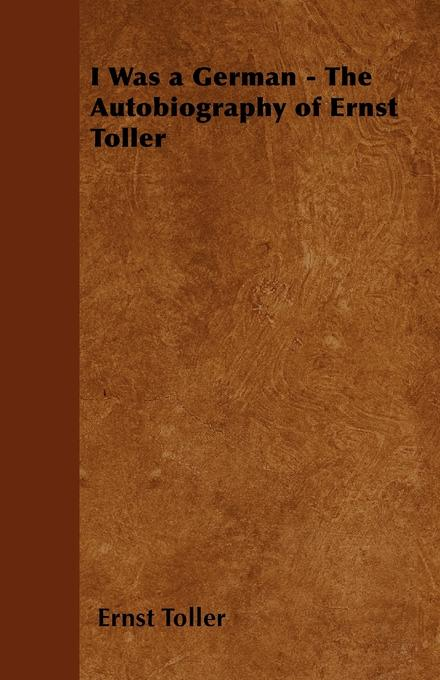 I Was a German - The Autobiography of Ernst Toller.pdf