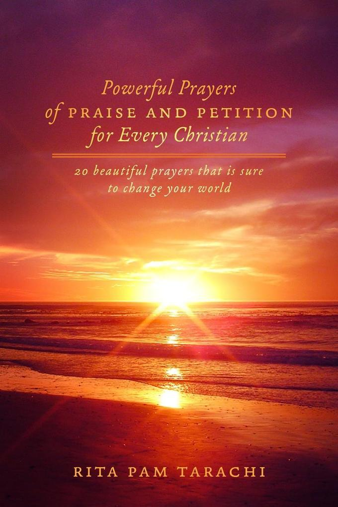 POWERFUL PRAYERS OF PRAISE AND PETITION FOR EVERY CHRISTIAN.pdf