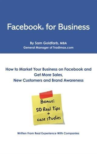 Facebook for Business: How To Market Your Business on Facebook and Get More Sales, New Customers and Brand Awareness.pdf