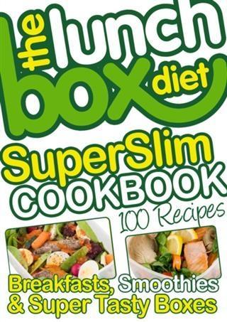 Lunch Box Diet Superslim Cookbook - 100 Low Fat Recipes For Breakfast, Lunch Boxes & Evening Meals.pdf