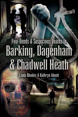 Foul Deeds and Suspicious Deaths in Barking, Dagenham & Chadwell Heath.pdf