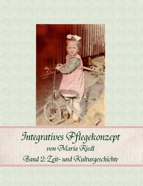 Integratives Pflegekonzept, Band 2: Zeit- und Kulturgeschichte als eBook epub