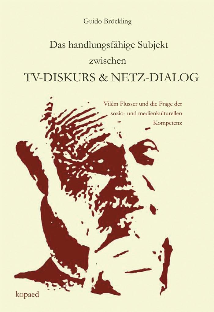 Das handlungsfähige Subjekt zwischen TV-Diskurs und Netz-Dialog.pdf