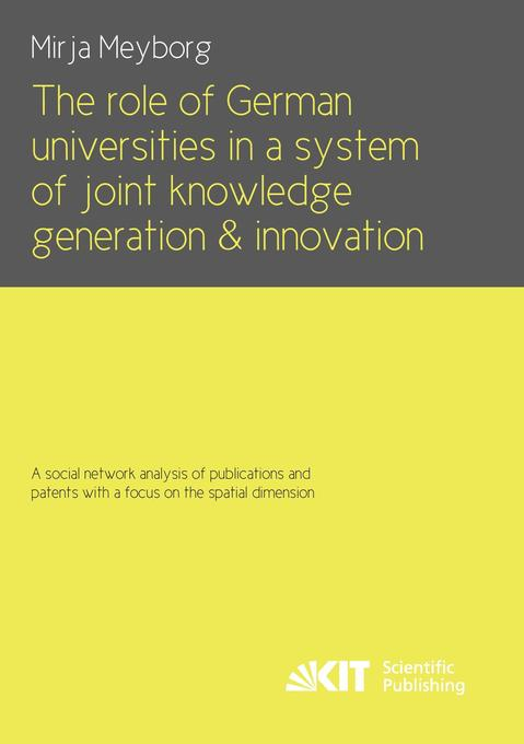 The role of German universities in a system of joint knowledge generation and innovation. A social network analysis of publications and patents with a focus on the spatial dimension.pdf