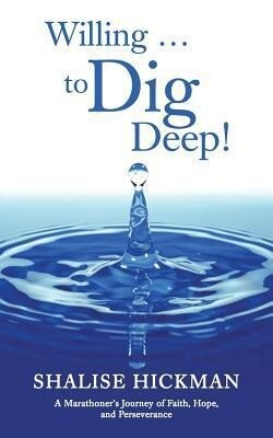 Willing ... to Dig Deep!: A Marathoners Journey of Faith, Hope, and Perseverance.pdf