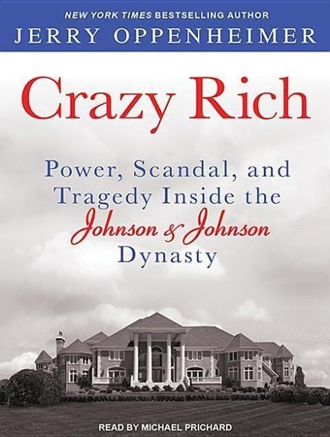 Crazy Rich: Power, Scandal, and Tragedy Inside the Johnson & Johnson Dynasty.pdf