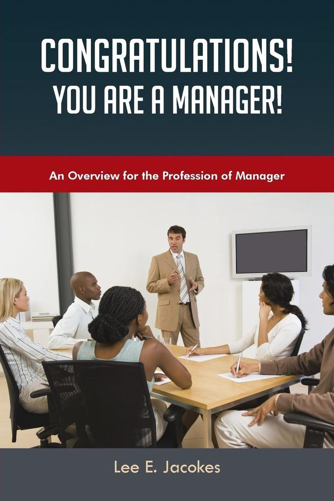 Congratulations! You Are a Manager: An Overview for the Profession of Manager.pdf