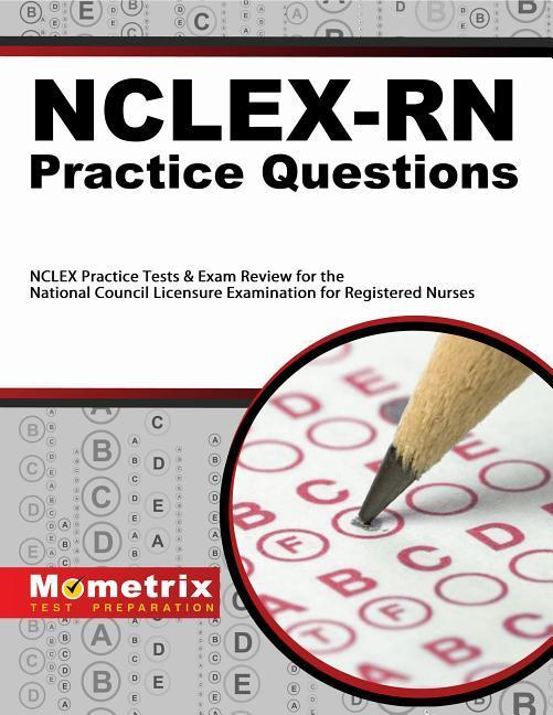 Nclex-RN Practice Questions: NCLEX Practice Tests & Exam Review for the National Council Licensure Examination for Registered Nurses.pdf