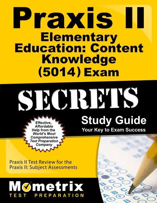 Praxis II Elementary Education: Content Knowledge (5014) Exam Secrets Study Guide: Praxis II Test Review for the Praxis II: Subject Assessments.pdf