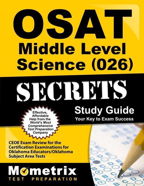 Osat Middle Level Science (026) Secrets Study Guide: Ceoe Exam Review for the Certification Examinations for Oklahoma Educators / Oklahoma Subject Are.pdf