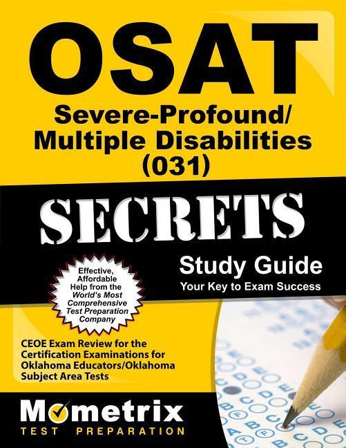 Osat Severe-Profound/Multiple Disabilities (031) Secrets Study Guide: Ceoe Exam Review for the Certification Examinations for Oklahoma Educators / Okl.pdf