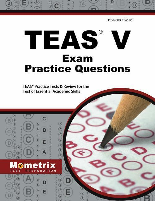 Teas Exam Practice Questions: Teas Practice Tests & Review for the Test of Essential Academic Skills.pdf