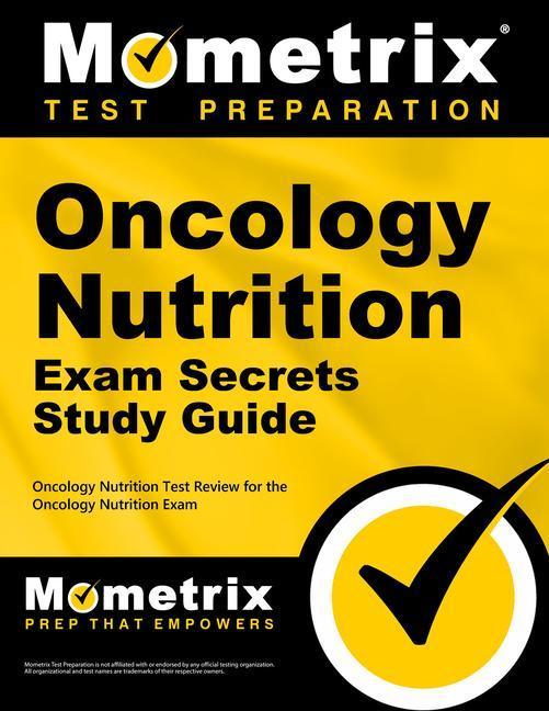 Oncology Nutrition Exam Secrets Study Guide: Oncology Nutrition Test Review for the Oncology Nutrition Exam.pdf
