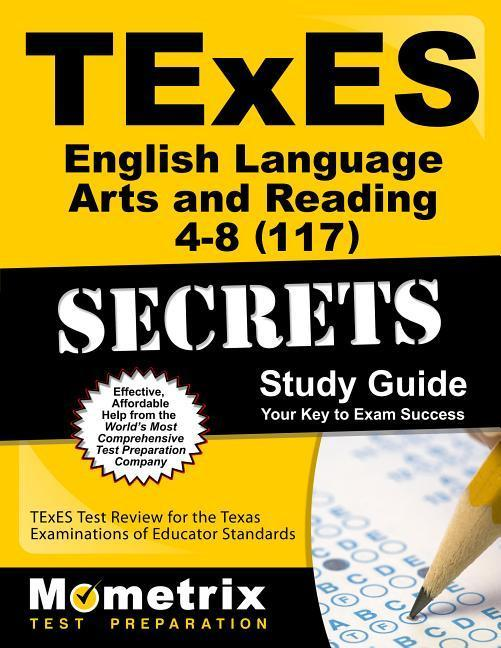 TExES English Language Arts and Reading 4-8 (117) Secrets Study Guide: TExES Test Review for the Texas Examinations of Educator Standards.pdf