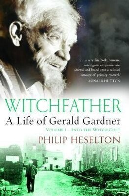 Witchfather: : A Life of Gerald Gardner, Volume 1--Into the Witch Cult.pdf