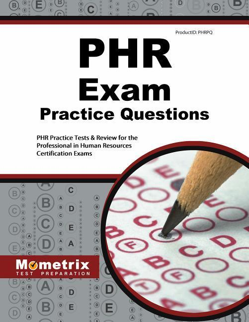 PHR Exam Practice Questions: PHR Practice Tests & Review for the Professional in Human Resources Certification Exams.pdf