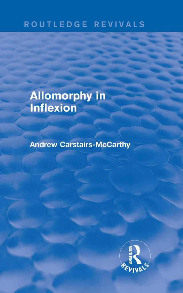 Allomorphy in Inflexion (Routledge Revivals).pdf