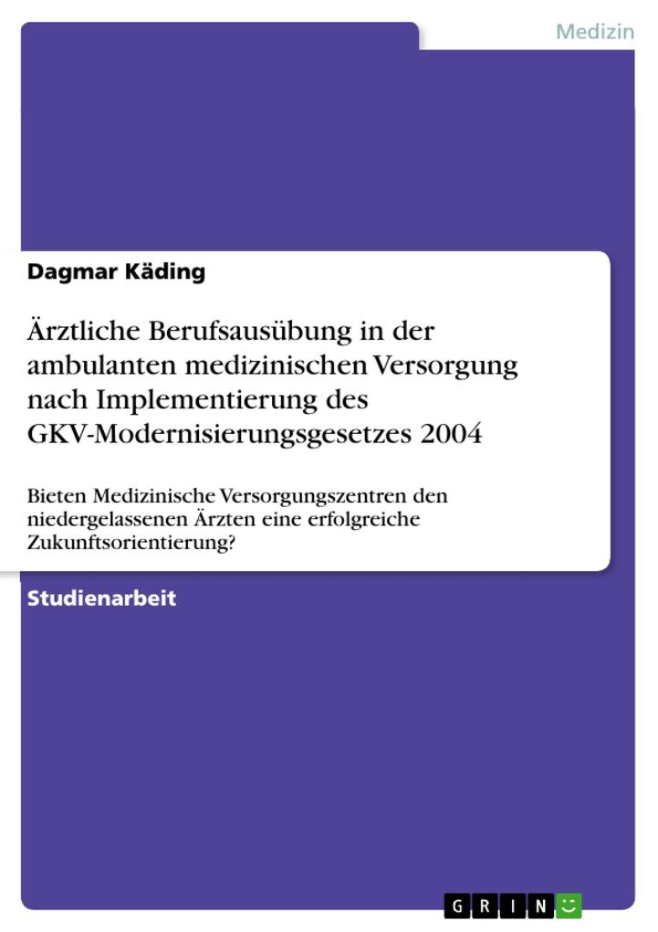 Ärztliche Berufsausübung in der ambulanten medizinischen Versorgung nach Implementierung des GKV-Modernisierungsgesetzes 2004 als eBook pdf