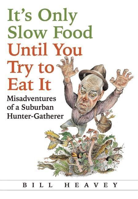 Its Only Slow Food Until You Try to Eat It: Misadventures of a Suburban Hunter-Gatherer.pdf