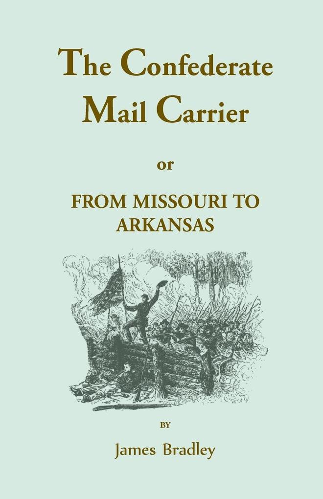 The Confederate Mail Carrier, or From Missouri to Arkansas through Mississippi, Alabama, Georgia, and Tennessee. Being an Account of the Battles, Marches, and Hardships of the First and Second Brigades, Mo., C.S.A. Together with the Thrilling Adventures a.pdf