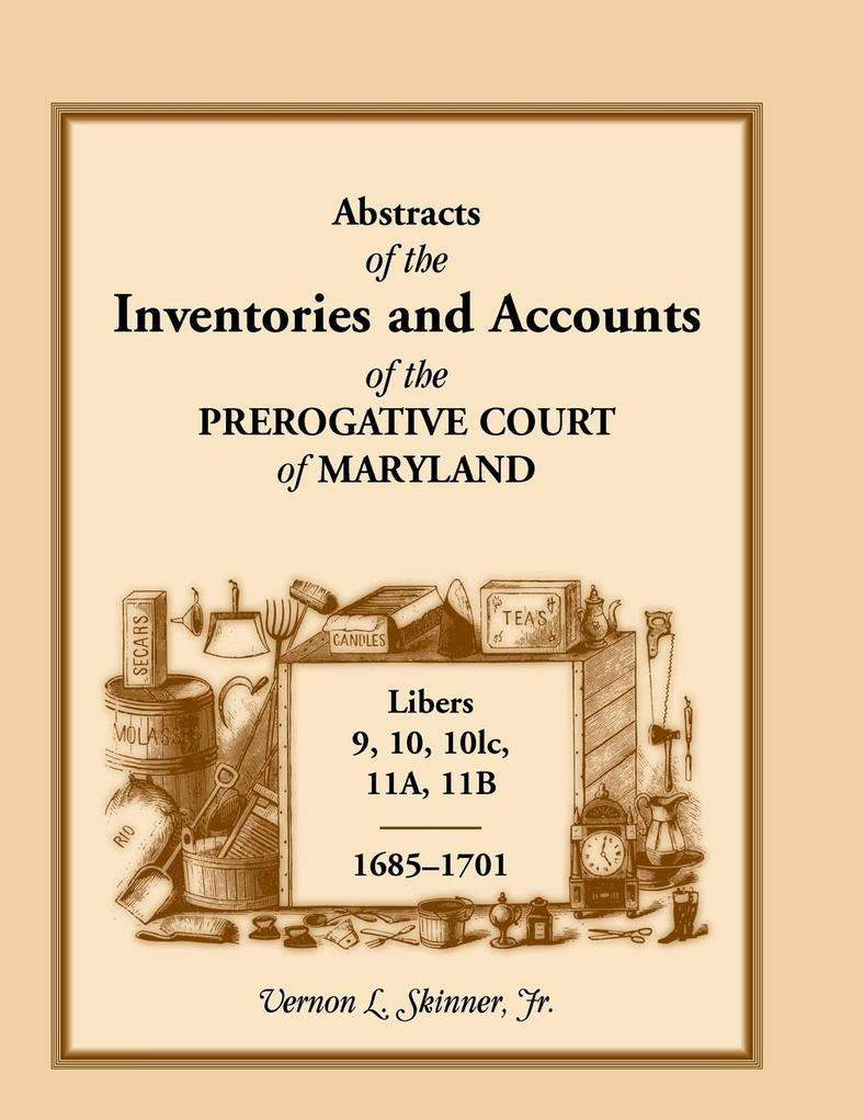 Abstracts of the Inventories and Accounts of the Prerogative Court of Maryland, 1685-1701, Libers 9, 10, 101c, 11a, 11b.pdf